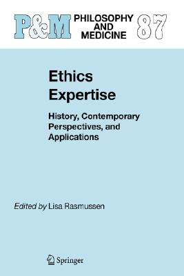 Image for Ethics Expertise: History, Contemporary Perspectives, and Applications (Philosophy and Medicine)