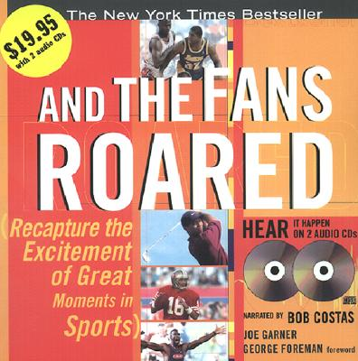 And The Fans Roared with 2 CDs: Recapture the Excitement of Great Moments in Sports, Joe Garner