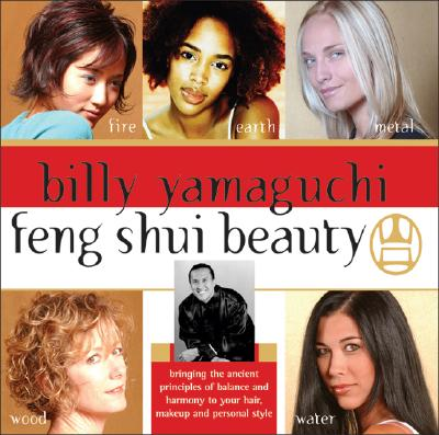 Image for Billy Yamaguchi Feng Shui Beauty: Bringing the Ancient Principles of Balance and Harmony to Your Hair, Makeup and Personal Style