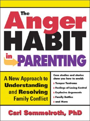 Image for The Anger Habit in Parenting: A New Approach to Understanding and Resolving Family Conflict