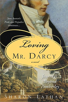 Loving Mr. Darcy: Journeys Beyond Pemberley (Pride & Prejudice Continues), Sharon Lathan