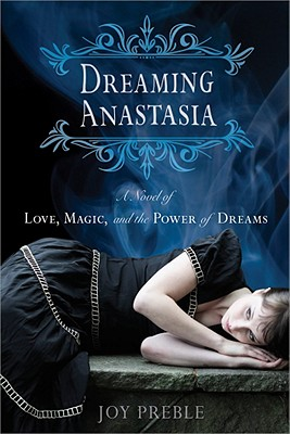 Dreaming Anastasia: A Novel of Love, Magic, and the Power of Dreams, Preble, Joy