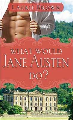 What Would Jane Austen Do?, Laurie Brown