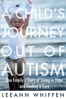Image for A Child's Journey out of Autism: One Family's Story of Living in Hope and Finding a Cure