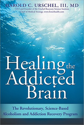 Image for Healing the Addicted Brain: The Revolutionary, Science-Based Alcoholism and Addiction Recovery Program