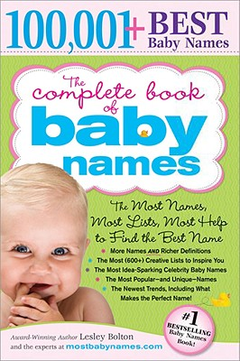 Image for The Complete Book of Baby Names: The Most Names (100,001+), Most Unique Names, Most Idea-Generating Lists (600+) and the Most Help to Find the Perfect Name