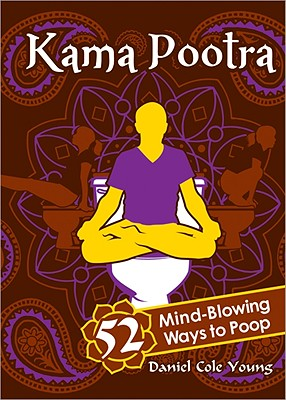 Image for Kama Pootra: 52 Mind-Blowing Ways to Poop