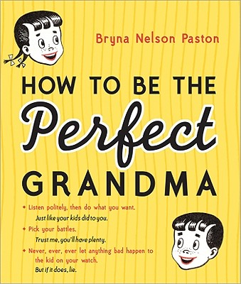 """How to Be the Perfect Grandma, 2E"", ""Paston, Bryna"""