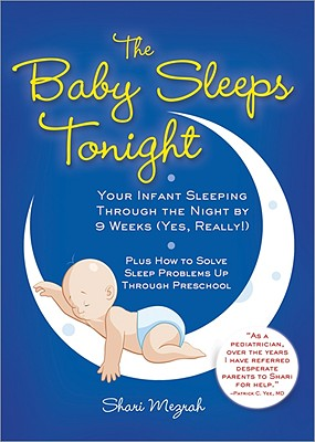 Image for The Baby Sleeps Tonight: Your Infant Sleeping Through the Night by 9 Weeks (Yes, Really!)