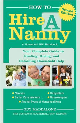 How to Hire a Nanny: Your Complete Guide to Finding, Hiring, and Retaining Household Help, Maddalone, Guy