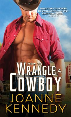 How to Wrangle a Cowboy (Cowboys of Decker Ranch), Joanne Kennedy