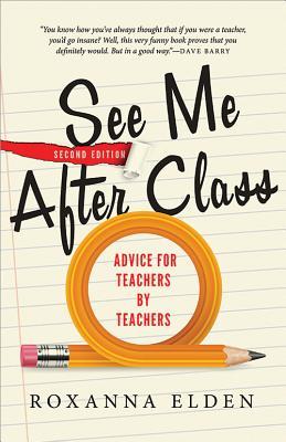 See Me After Class: Advice for Teachers by Teachers, Elden, Roxanna