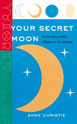 Image for Your Secret Moon: Moon Signs, Nodes, Eclipses and Occultations