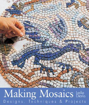 Image for Making Mosaics: Designs, Techniques & Projects