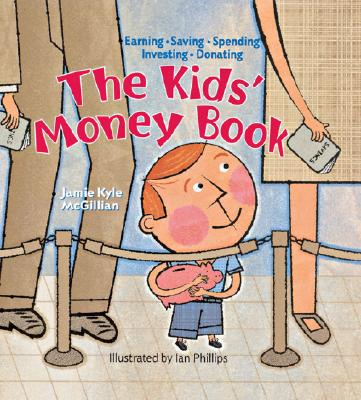 The Kids' Money Book: Earning * Saving * Spending * Investing * Donating, McGillian, Jamie Kyle