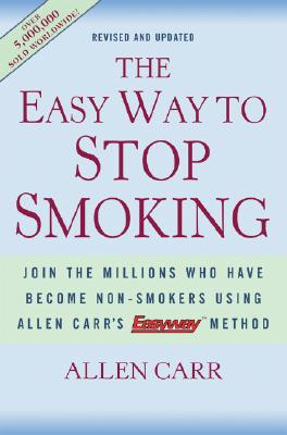 The Easy Way to Stop Smoking: Join the Millions Who Have Become Non-Smokers Using Allen Carr's Easyway Method, Carr, Allen