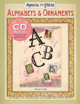 Memories of a Lifetime®: Alphabets & Ornaments: Artwork for Scrapbooks & Fabric-Transfer Crafts, Corba, Anna