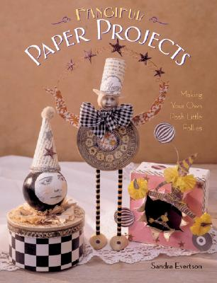 Image for Fanciful Paper Projects: Making Your Own Posh Little Follies