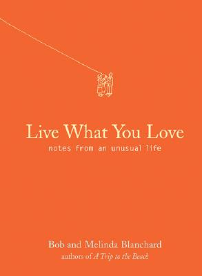Live What You Love: Notes from an Unusual Life, Robert Blanchard, Melinda Blanchard