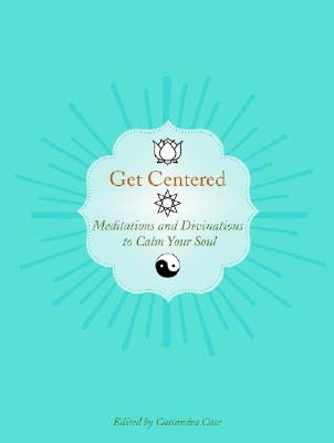 Get Centered: Meditations and Divinations to Calm Your Soul, Altman,Nathaniel/Knight,Sirona