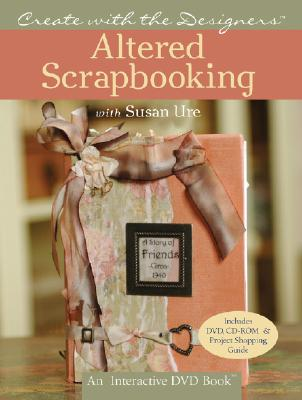 Image for Create with the Designers: Altered Scrapbooking with Susan Ure (Create With Me)