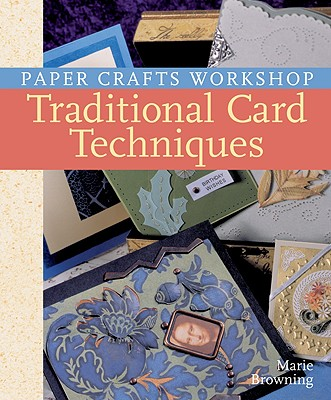 Paper Crafts Workshop: Traditional Card Techniques, Browning, Marie