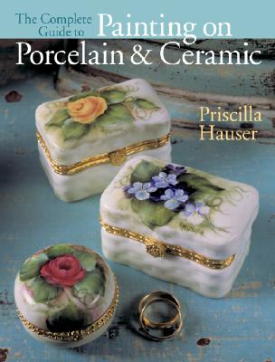 Image for The Complete Guide to Painting on Porcelain & Ceramic