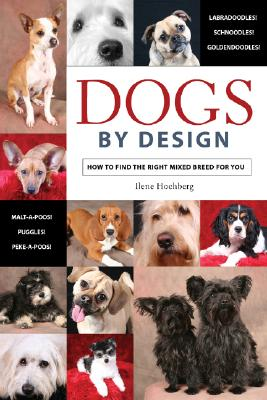 Image for DOGS BY DESIGN HOW TO FIND THE RIGHT MIXED BREED FOR YOU