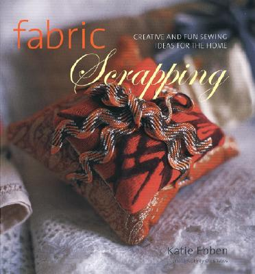 Image for Fabric Scrapping: Creative and Fun Sewing Ideas for the Home
