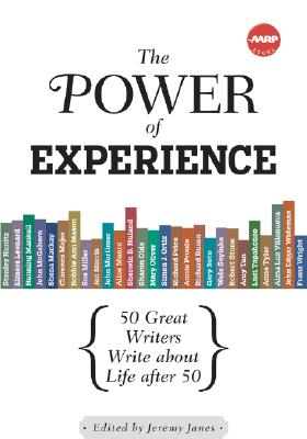 Image for The Power of Experience: Great Writers over 50 on the Quest for a Lifetime of Meaning (AARP®)
