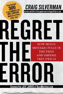 Image for Regret the Error: How Media Mistakes Pollute the Press and Imperil Free Speech