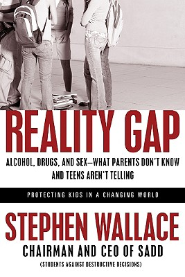 Image for Reality Gap: Alcohol Drugs And Sex--what Parents Don't Know And Teens Aren't