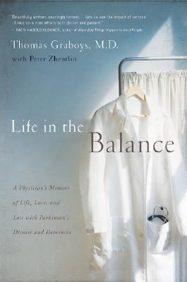 Life in the Balance: A Physician's Memoir of Life, Love, and Loss with Parkinson's Disease and Dementia, Thomas Graboys MD, Peter Zheutlin
