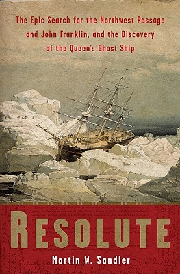Image for Resolute: The Epic Search for the Northwest Passage and John Franklin, and the Discovery of the Queen's Ghost Ship