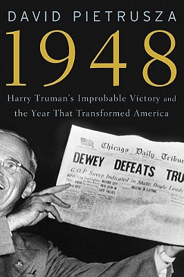 1948: Harry Truman's Improbable Victory and the Year that Transformed America, Pietrusza, David