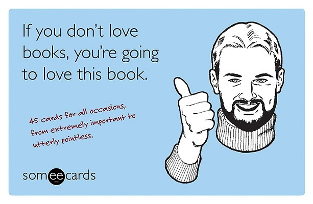 Image for If You Don't Love Books, You're Going to Love This Book (someecards): 45 Cards for All Occasions, from Extremely Important to Utterly Pointless