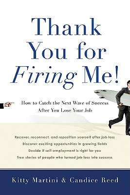Thank You for Firing Me!: How to Catch the Next Wave of Success After You Lose Your Job, Kitty Martini, Candice Reed