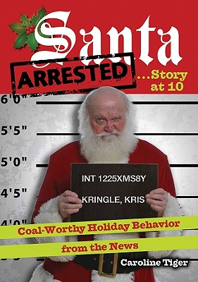 Image for Santa Arrested . . . Story at 10: Coal-Worthy Holiday Behavior from the News