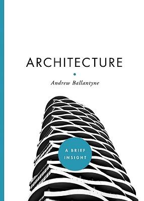 Architecture : a brief Insight, Ballantyne, Andrew