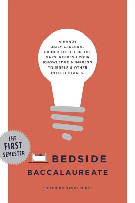 Image for The Bedside Baccalaureate: The First Semester: A Handy Daily Cerebral Primer to Fill in the Gaps, Refresh Your Knowledge & Impress Yourself & Other Intellectuals