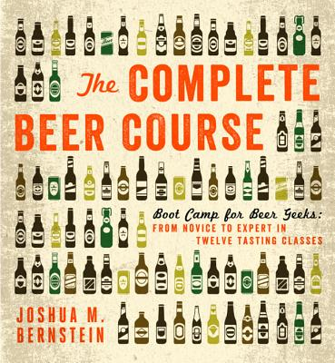 Image for COMPLETE BEER COURSE, THE BOOT CAMP FOR BEER GEEKS: FROM NOVICE TO EXPERT IN TWELVE TASTING CLASSES
