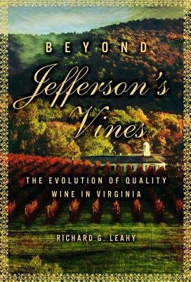 Image for Beyond Jefferson's Vines: The Evolution of Quality Wine in Virginia