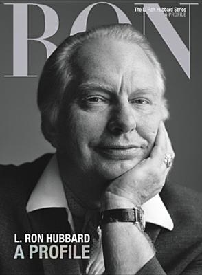 L. Ron Hubbard, A Profile (The L. Ron Hubbard Series, The Complete Biographical Encyclopedia), Based on the Works of L. Ron Hubbard