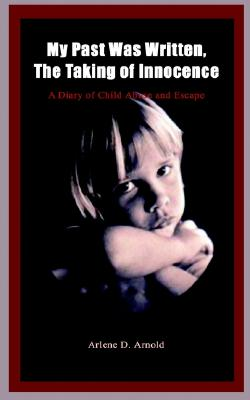 """Image for """"My Past Was Written, The Taking of Innocence: A Diary of child Abuse and Escape"""""""