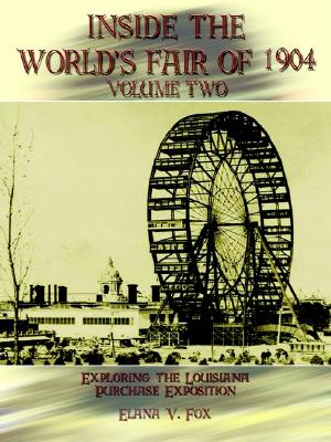 Inside the World's Fair of 1904: Exploring the Louisiana Purchase Exposition [vol. 2 only], Fox, Elana