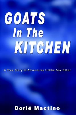 Image for Goats in the Kitchen: A True Story of Adventures Unlike Any Other