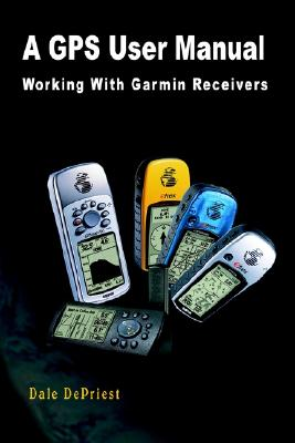 Image for A GPS User Manual: Working With Garmin Receivers