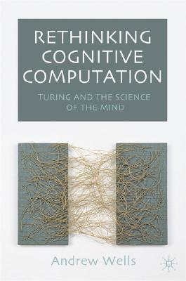 Image for Rethinking Cognitive Computation: Turing and the Science of the Mind