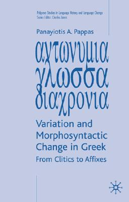 Image for Variation and Morphosyntactic Change in Greek: From Clitics to Affixes (Palgrave Studies in Language History and Language Change)
