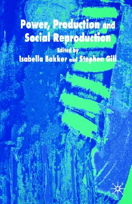 Image for Power, Production and Social Reproduction: Human In/security in the Global Political Economy